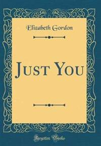 Just You (Classic Reprint)