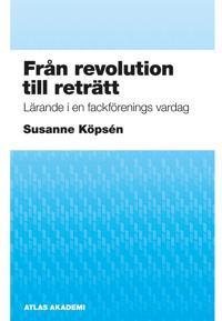 Från revolution till reträtt : lärande i en fackförenings vardag