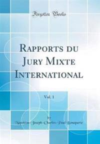 Rapports du Jury Mixte International, Vol. 1 (Classic Reprint)