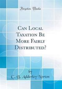 Can Local Taxation Be More Fairly Distributed? (Classic Reprint)