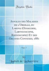 Annales des Maladies de l'Oreille, du Larynx (Otoscopie, Laryngoscopie, Rhinoscopie) Et des Organes Connexes, 1881, Vol. 7 (Classic Reprint)