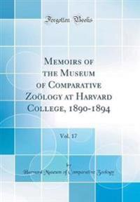 Memoirs of the Museum of Comparative Zooelogy at Harvard College, 1890-1894, Vol. 17 (Classic Reprint)