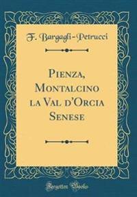Pienza, Montalcino la Val d'Orcia Senese (Classic Reprint)