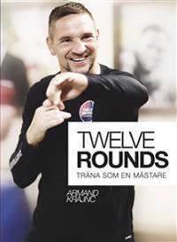 Twelve rounds : träna som en mästare
