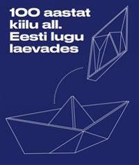 100 aastat kiilu all. eesti lugu laevades 1918–2018