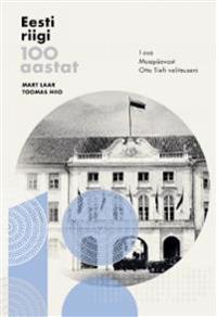 Eesti riigi 100 aastat i osa. maapäevast otto tiefi valitsuseni