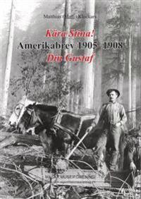 Kära Stina! Amerikabrev 1905-1908 Din Gustaf