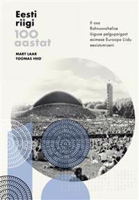Eesti riigi 100 aastat ii osa. rahvusvahelise õigus pelgupaigast euroopa liidu eesistumiseni