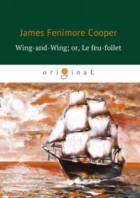 Wing-and-Wing; or, Le feu-follet / Bluzhdajuschij ogonjok