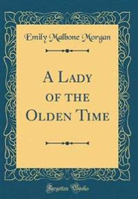 A Lady of the Olden Time (Classic Reprint)