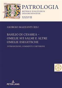 Basilio Di Cesarea - Omelie Sui Salmi E Altre Omelie Esegetiche: Introduzione, Commento E Revisione