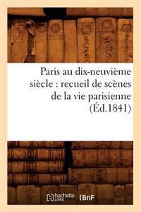 Paris Au Dix-Neuvi�me Si�cle: Recueil de Sc�nes de la Vie Parisienne (�d.1841)
