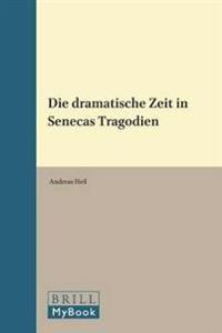 Die Dramatische Zeit in Senecas Tragodien