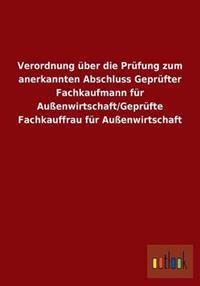 Verordnung Uber Die Prufung Zum Anerkannten Abschluss Geprufter Fachkaufmann Fur Auenwirtschaft/Geprufte Fachkauffrau Fur Auenwirtschaft