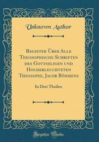 Register Über Alle Theosophische Schriften des Gottseligen und Hocherleuchteten Theosophi, Jacob Böhmens