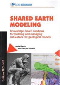 Shared Earth Modeling: Knowledge Driven Solutions for Building and Managing Subsurface 3D Geological Models