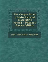 The Cinque Ports; a historical and descriptive record