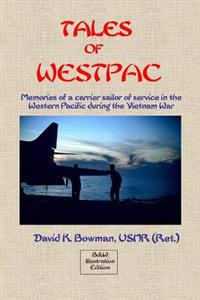 Tales of Westpac - B&w: Memoirs of a Carrier Sailor of Life on an Aircraft Carrier During the Vietnam War