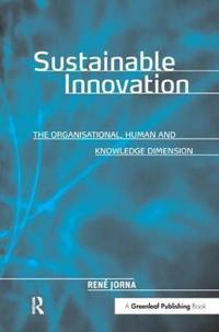 Sustainable Innovation: The Organisational, Human and Knowledge Dimension