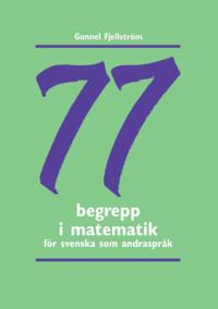77 begrepp i matematik : träningsmaterial i svenska som andraspråk