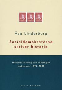 Socialdemokraterna skriver historia: historieskrivning som ideologisk maktresurs 1892-2000