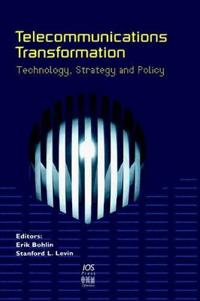 Telecommunications Transformation. Technology, Strategy and Policy