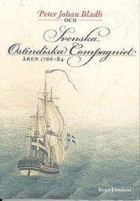 Peter Johan Bladh och Svenska Ostindiska Compagniet åren 1766-84