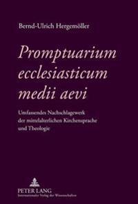 Promptuarium Ecclesiasticum Medii Aevi: Umfassendes Nachschlagewerk Der Mittelalterlichen Kirchensprache Und Theologie- Unter Mitarbeit Von Nicolai Cl