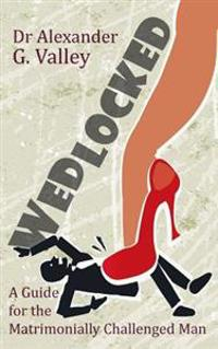 Wedlocked - A (Not-So) Humorous Guide for the Matrimonially Challenged Man
