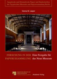 Forschung in Der Papyrussammlung: Eine Festgabe Fur Das Neue Museum