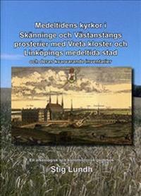Medeltidens kyrkor i Skänninge och Västanstångs prosterier med Vreta kloster och Linköpings medeltida stad och deras kvarvarande inventarier : en arkeologisk och konsthistorisk guidebok