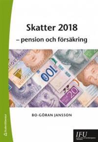 Skatter 2018 : pension och försäkring