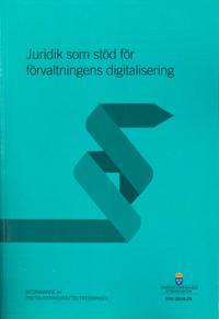 Juridik som stöd för förvaltningens digitalisering. SOU 2018:25 : Betänkande från Digitaliseringsrättsutredningen