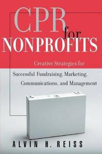 CPR for Nonprofits: Creating Strategies for Successful Fundraising, Marketing, Communications and Management