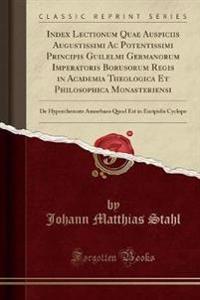 Index Lectionum Quae Auspiciis Augustissimi Ac Potentissimi Principis Guilelmi Germanorum Imperatoris Borusorum Regis in Academia Theologica Et Philosophica Monasteriensi