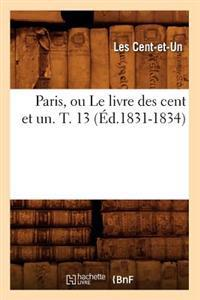 Paris, Ou Le Livre Des Cent Et Un. T. 13 (Ed.1831-1834)