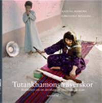 Tutankhamons väverskor : berättelsen om återskapandet av en textil skatt