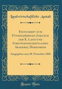Festschrift zum Fünfzigjährigen Jubiläum der K. Land-und Forstwirthschaftlichen Akademie, Hohenheim