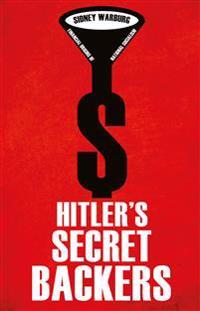 Hitler's Secret Backers : Financial Origins of National Socialism