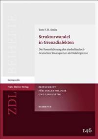 Strukturwandel in Grenzdialekten: Die Konsolidierung Der Niederlandisch-Deutschen Staatsgrenze ALS Dialektgrenze