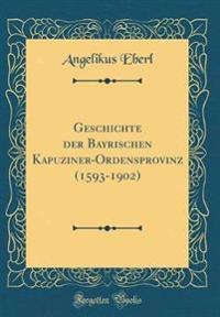 Geschichte der Bayrischen Kapuziner-Ordensprovinz (1593-1902) (Classic Reprint)