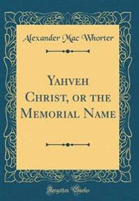 Yahveh Christ, or the Memorial Name (Classic Reprint)