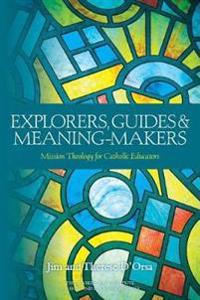 Explorers, Guides and Meaning Makers