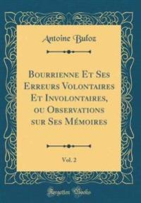 Bourrienne Et Ses Erreurs Volontaires Et Involontaires, ou Observations sur Ses Mémoires, Vol. 2 (Classic Reprint)