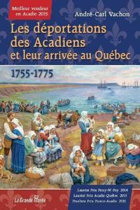 Les D�portations Des Acadiens Et Leur Arriv�e Au Qu�bec - 1755-1775