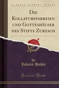 Die Kollaturpfarreien und Gotteshäuser des Stifts Zurzach (Classic Reprint)
