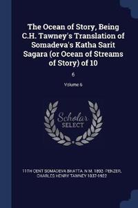 The Ocean of Story, Being C.H. Tawney's Translation of Somadeva's Katha Sarit Sagara (or Ocean of Streams of Story) of 10: 6; Volume 6