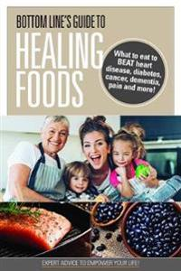 Bottom Line's Guide to Healing Foods: What to Eat to Beat Heart Disease, Diabetes, Cancer, Dementia, Pain and More!