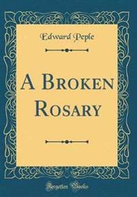 A Broken Rosary (Classic Reprint)