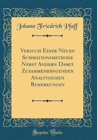 Versuch Einer Neuen Summationsmethode Nebst Andern Damit Zusammenhängenden Analytischen Bemerkungen (Classic Reprint)
